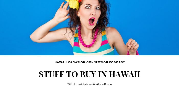Stuff to Buy on your Hawaii Vacation