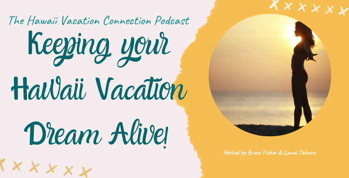 Keeping your Hawaii Vacation Dream Alive