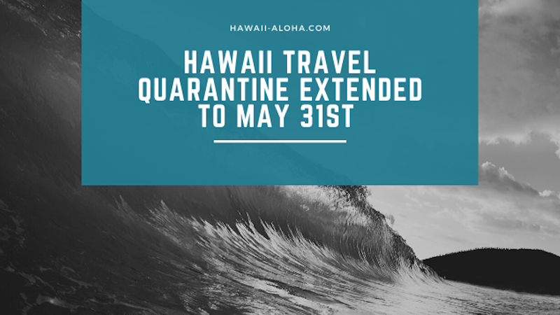 Hawaii travel quarantine gets extended through May 31 – Beaches and Parks open to residents