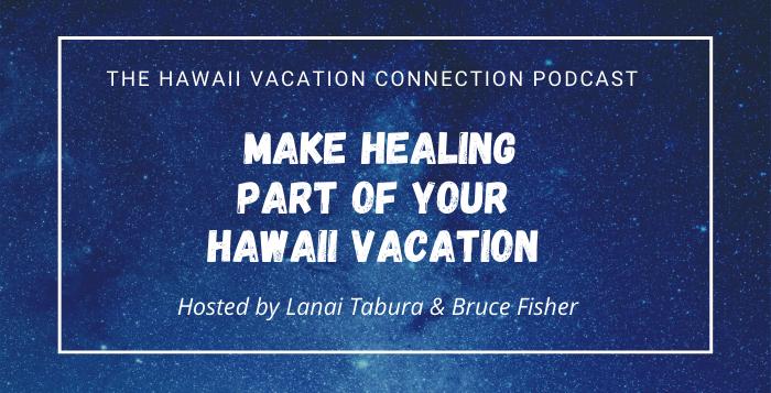 Make Hawaiian Healing part of your Hawaii Vacation