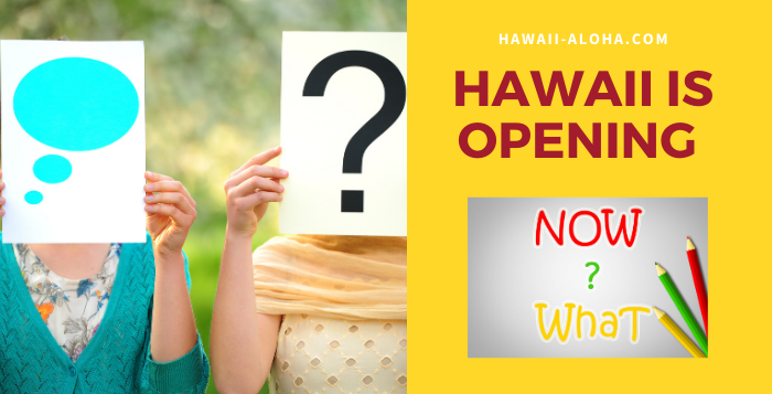 Hawaii is opening – Now What?