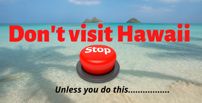 Don't Come to Hawaii…….Unless